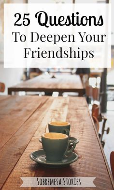 If your friendships feel stuck in a rut of small talk, you've got to try asking some of these questions to grow and deepen them!
