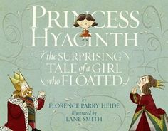 Princess Hyacinth (The Surprising Tale of a Girl Who Floated) by Florence Parry Heide.