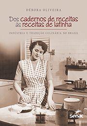 Dos cadernos de receitas às receitas de latinha | Indústria e tradição culinária no Brasil