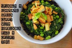 spinach + edamame green curry bowl with forbidden rice + crispy tofu