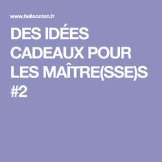 DES IDÉES CADEAUX POUR LES MAÎTRE(SSE)S #2