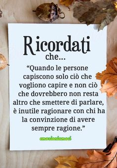 Words Quotes, Wise Words, Life Quotes, Sayings, Italian Phrases, Italian Quotes, Something To Remember, Magic Words, Zodiac Quotes