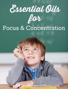 Essential Oils for Focus and Concentration #kids #essentialoils - DontMesswithMama.com