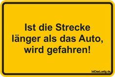 Ist die Strecke länger als das Auto, wird gefahren! ... gefunden auf https://www.istdaslustig.de/spruch/743 #lustig #sprüche #fun #spass
