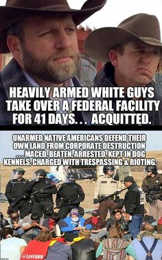 Armed White men take of Federal facility...acquitted. UNARMED Native American Indians defend their own private land...maced, beaten, arrested, kept in dog kennels, and charged with trespassing & rioting. #HYPOCRISY. #WhitePrivilege