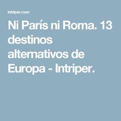 Ni París ni Roma. 13 destinos alternativos de Europa - Intriper.