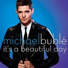 New tune: Michael Bublés single Its A Beautiful Day will be released on April 8 ahead of his album release