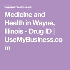 Medicine and Health in Wayne, Illinois - Drug ID | UseMyBusiness.com