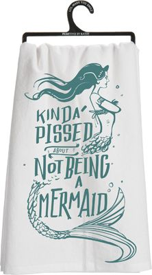 Treated myself to this tea towel yesterday! Still Kinda Pissed about not being  Mermaid.....