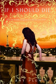 Last book to the YA Fantasy Trilogy beautifully placed in and around Paris! <3 | If I should die by Amy Plum