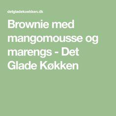 Brownie med mangomousse og marengs - Det Glade Køkken