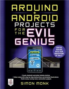 Arduino + Android Projects for the Evil Genius: Control Arduino with Your Smartphone or Tablet / Simon Monk  $14  http://www.text-books.info/books_detail-007177596X.html
