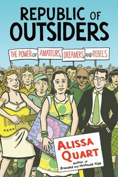 Republic of Outsiders: The Power of Amateurs, Dreamers and Rebels - Alissa Quart Summer Reading Lists, Beach Reading, Summer Books, New Books, Good Books, Books To Read, The Dreamers, New Press, Sociology