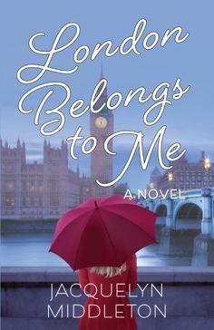 London Belongs To Me by Jacquelyn Middleton