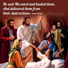 He sent His word and healed them, and delivered them from their destruction. Psalm 107:20