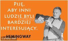 Piję, aby inni ludzie... #Hemingway-Ernest,  #Alkohol-i-nałogi, #Człowiek
