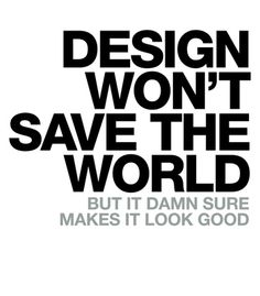 Arte DESIGN WON'T SAVE THE WORLD T-SHIRT de Wordsbrand!! Disponível em camiseta…