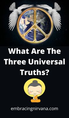 What are the Three Universal Truths? Learn about The Three Universal Truths, and other Buddhist teachings at Embracing Nirvana. #3universaltruths #buddha #embracingNirvana Buddhist Teachings, Buddhism, Buddha Zen, Philosophy, Meditation, Spirituality, Mindfulness, Wisdom, Learning