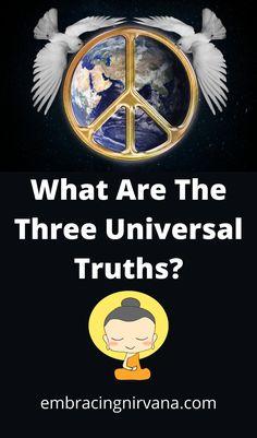 What are the Three Universal Truths? Learn about The Three Universal Truths, and other Buddhist teachings at Embracing Nirvana. #3universaltruths #buddha #embracingNirvana Buddhist Teachings, Buddhism, Buddha Zen, Nirvana, Philosophy, Truths, Meditation, Prayers, Spirituality