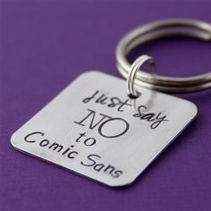 Just Say No to Comic Sans Key Chain - Spiffing Jewelry