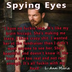 Spying Eyes by L Ann Marie  ........(.) (.) Book by L Ann Marie    ..  Spying Eyes  Have you ever loved so hard your world changes? Your heart feels like its been consumed by another? Life and living take on new meanings and now you know the difference?  It happened to Ann three times in her life well really twice but the third was close. Three strikes and youre out right? Ann is an indie writer. She never dreamed people would actually read her books and want more. Two series in shes lost…