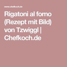 Rigatoni al forno (Rezept mit Bild) von Tzwiggl   Chefkoch.de