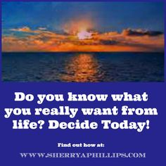 Do you know what you really want to do with your life? Decide today! Find out how at http://sherryaphillips.com/know-really-want-life/ #Abundance #Motivation #Success