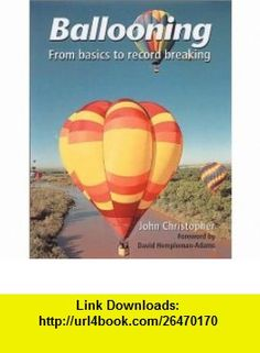 Ballooning From Basics to Record Breaking (9781861264237) John Christopher , ISBN-10: 1861264232  , ISBN-13: 978-1861264237 ,  , tutorials , pdf , ebook , torrent , downloads , rapidshare , filesonic , hotfile , megaupload , fileserve