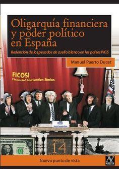 Oligarquía financiera y poder político en España : redención de los pecados de cuello blanco en los países PIGS / por Manuel Puerto Ducet (2012)