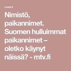 Nimistö, paikannimet. Suomen hulluimmat paikannimet – oletko käynyt näissä? - mtv.fi