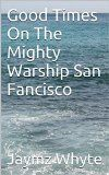 Free Kindle Book -  [Biographies & Memoirs][Free] Good Times On The Mighty Warship San Fancisco U.S.S. 711