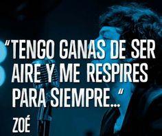 #zoe tengo ganas de ser #aire y me respires para siempre