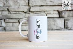 Let that shit go  Let It Go Mug  Funny Coffee Mug  Coffee