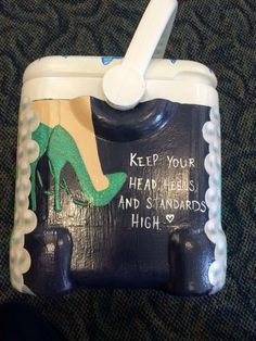 """""""Keep your heels, head, and standards high"""" cooler"""