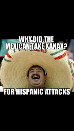 Why did the Mexican take Xanax?