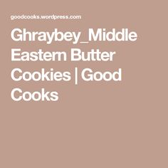 Ghraybey_Middle Eastern Butter Cookies | Good Cooks