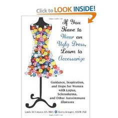 If You Have to Wear an Ugly Dress, Learn to Accessorize: Guidance, Inspiration, and Hope for Women with Lupus, Scleroderma, and Other Autoimmune Illnesses: Linda McNamara, Karen Kemper: 9781604945959: Amazon.com: Books