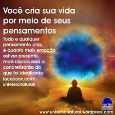 Você cria sua experiência de vida física por meio de seus pensamentos. Literalmente, cada pensamento seu gera determinada criação. Seus pensamentos, ao considerar seus anseios, movimentam a criação...