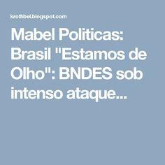 """Mabel Politicas: Brasil """"Estamos de Olho"""": BNDES sob intenso ataque..."""