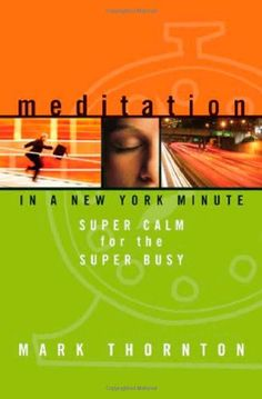 Meditation in a New York Minute: Super Calm for the Super Busy by Mark Thornton