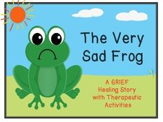 The Very Sad Frog is a story about a frog whose best friend has died. The story explores the stages of grief and loss he experiences, including denial, anger, bargaining, depression, and acceptance. The frog experiences common grief distortions, and feeling avoidant behaviors.