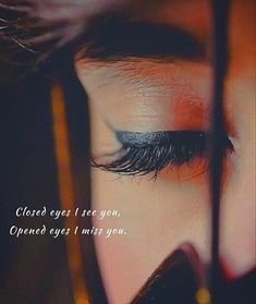 Closed eyes I see you, Opened eyes I miss you.best quotes of the day Close Eyes Quotes, Beautiful Eyes Quotes, Eye Quotes, Love Smile Quotes, Attitude Quotes For Girls, Crazy Girl Quotes, Girly Quotes, Romantic Love Quotes, Advice Quotes