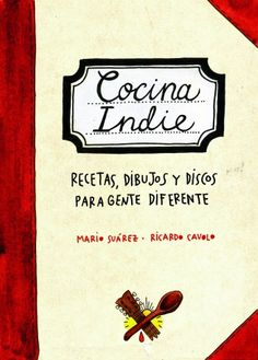 """Susana de Ory Murga reseña """"Cocina indie"""", de Mario Suárez y Ricardo Cavolo. http://www.mardetinta.com/miscelanea/cocina-indie/ ED.PLANETA"""