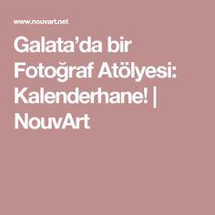 Galata'da bir Fotoğraf Atölyesi: Kalenderhane!   NouvArt