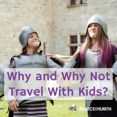 Why and Why Not Travel With Kids?