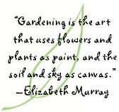 is the art that uses flowers and plants as paint and the soil and sky as canvas.Gardening is the art that uses flowers and plants as paint and the soil and sky as canvas.