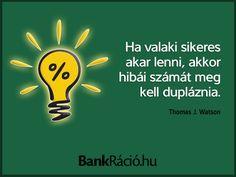 Ha valaki sikeres akar lenni, akkor hibái számát meg kell dupláznia. - Thomas J. Watson, www.bankracio.hu idézet Motivation, Quotes, Movies, Movie Posters, Quotations, 2016 Movies, Film Poster, Cinema, Films