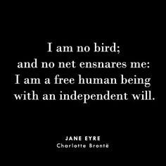 "♡ ""I am no bird; and no net ensnares me: I am a free human being with an independent will."" —Charlotte Brontë, JANE EYRE"