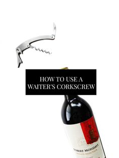 How to use a waiter's corkscrew, also known as a wine key to open a bottle of wine. Something everyone should learn to do in their twenties. The guaranteed way to always be able to open a bottle of wine! // www.ElleTalk.com