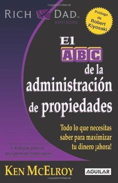 El ABC de la administracion de propiedades / The ABC's of Property Management: What You Need to Know to Maximize Your Money Now (Rich Dad's Advisors) (Spanish Edition) by Ken McElroy. $11.79. Publication: April 1, 2010. Publisher: Aguilar; Tra edition (April 1, 2010). Series - Rich Dad's Advisors